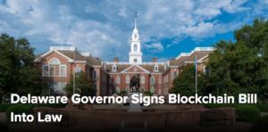 Delaware Governor Signs Blockchain Bill Into Law