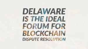 Delaware is the ideal forum for blockchain dispute resolution
